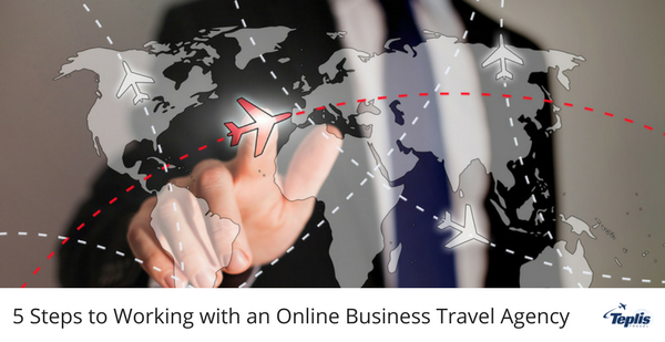 5 Steps to Working with an Online Business Travel Agency | Teplis